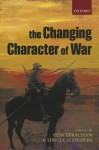 The Changing Character of War - Hew Strachan, Sibylle Scheipers