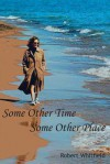 Some Other Time, Some Other Place - Robert Whitfield