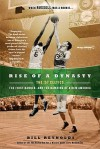 Rise of a Dynasty: The '57 Celtics, the First Banner, and the Dawning of a NewAmerica - Bill Reynolds