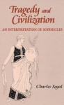 Tragedy and Civilization: An Interpretation of Sophocles - Charles Segal