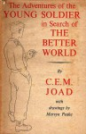 The Adventures of the Young Soldier in Search of the Better World - C.E.M. Joad, Mervyn Peake