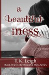 A Beautiful Mess - T.K. Leigh
