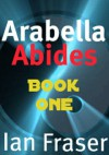 Arabella Abides (Book One) Waking. - Ian Fraser