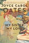 My Sister, My Love - Joyce Carol Oates