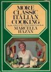 More Classic Italian Cooking - Marcella Hazan