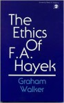 The Ethics of F.A. Hayek - Graham Walker