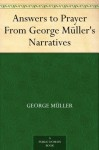 Answers to Prayer From George Müller's Narratives - George Müller, A.E.C. Brooks