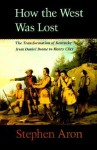 How the West Was Lost: The Transformation of Kentucky From Daniel Boone to Henry Clay - Stephen Aron