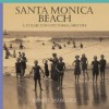 Santa Monica Beach: A Collector's Pictorial History - Ernest Marquez