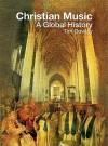 Christian Music: A Global History - Tim Dowley