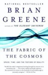 The Fabric of the Cosmos: Space, Time, and the Texture of Reality - Brian Greene