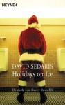 Holidays on Ice: Deutsch von Harry Rowohlt (German Edition) - David Sedaris, Harry Rowohlt