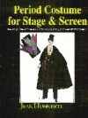Period Costume for Stage & Screen: Patterns for Outer Garments : Cloaks, Capes, Stoles and Wadded Mantles - Jean Hunnisett, William-Alan Landes