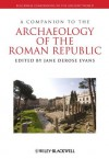 A Companion to the Archaeology of the Roman Republic (Blackwell Companions to the Ancient World) - Jane DeRose Evans