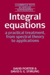 Integral Equations: A Practical Treatment, from Spectral Theory to Applications - David Porter