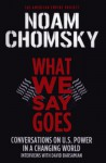 What We Say Goes: Conversations on U.S. Power in a Changing World (American Empire Project) - Noam Chomsky, David Barsamian