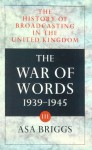 History of Broadcasting in the United Kingdom: Volume III: The War of Words - Asa Briggs