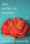 She Walks in Beauty: A Woman's Journey Through Poems - Caroline Kennedy