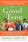 The Good Teen: Rescuing Adolescence from the Myths of the Storm and Stress Years - Richard M. Lerner