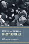 Struggle and Survival in Palestine/Israel - Mark Levine, Gershon Shafir
