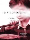 My Lobotomy: A Memoir - Howard Dully, Charles Fleming, Johnny Heller