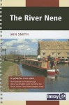The River Nene: A Guide for River Users - Iain Smith