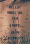The City Under the Skin: A Novel - Geoff Nicholson