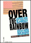 Over The Rainbow: Lesbian And Gay Politics In America Since Stonewall - David Deitcher, Dale Peck