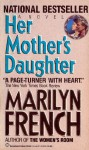 Her Mother's Daughter - Marilyn French