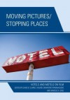 Moving Pictures/Stopping Places: Hotels and Motels on Film - David B. Clarke, Valerie Crawford Pfannhauser, Marcus A. Doel