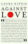 Against Love Against Love - Laura Kipnis