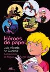 Héroes de papel - Luis Alberto de Cuenca, Miguel Ángel Martín