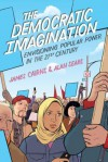 The Democratic Imagination: Envisioning Popular Power in the Twenty-First Century - James Cairns, Alan Sears