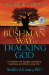 The Bushman Way of Tracking God: The Original Spirituality of the Kalahari People - Bradford P. Keeney