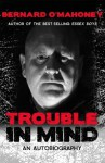 Trouble in Mind: An Autobiography - Bernard O'Mahoney