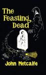 The Feasting Dead (Valancourt 20th Century Classics) - John Metcalfe