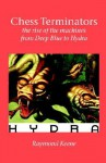 Chess Terminators - The Rise of the Machines from Deep Blue to Hydra - Raymond D. Keene