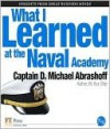 What I Learned at the U.S. Naval Academy - D. Michael Abrashoff