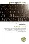 Arthur Currie - Agnes F. Vandome, John McBrewster, Sam B Miller II