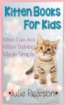 Kitten Books For Kids: Kitten Care and Kitten Training Made Simple In This Kitten Picture Book! - Julie Pearson