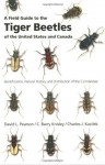 A Field Guide to the Tiger Beetles of the United States and Canada: Identification, Natural History, and Distribution of the Cicindelidae - David L. Pearson, C. Barry Knisley, Charles J. Kazilek