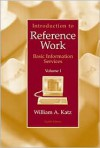 Introduction to Reference Work, Vol. 1: Basic Information Services, 8th Edition - William A. Katz