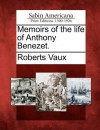 Memoirs of the Life of Anthony Benezet. - Roberts Vaux