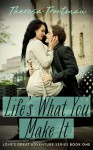 Life's What You Make It (Love's Great Adventure Series #1) - Theresa Troutman