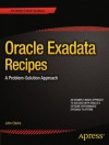 Oracle Exadata Recipes: A Problem-Solution Approach - John Clarke
