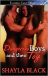 Dangerous Boys and Their Toy - Shayla Black