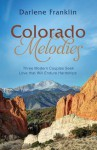 Colorado Melodies: Three Modern Couples Seek Love That Will Endure Hardships - Darlene Franklin
