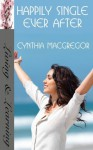 Happily Single Ever After - Cynthia MacGregor