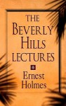 The Beverly Hills Lectures on Spiritual Science - Ernest Holmes, Arthur Vergara