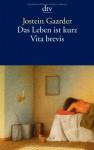 Das Leben ist kurz = Vita Brevis - Jostein Gaarder